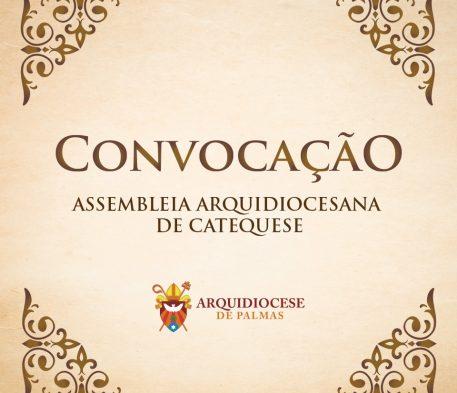 CONVOCAÇÃO: ASSEMBLEIA ARQUIDIOCESANA DE CATEQUESE