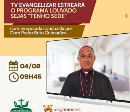 """PROGRAMA """"LOUVADO SEJAS"""" ESTREIA NA TV EVANGELIZAR COM DOM PEDRO BRITO GUIMARÃES"""