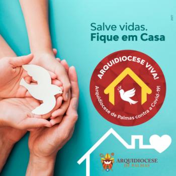 Arquidiocese Viva! Salve vidas, fique em casa!